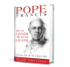 Chris Lowney - Pope Francis Why He Leads the Way He Leads